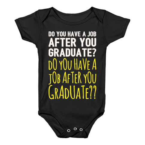 Do You Have A Job After You Graduate White Print Baby Onesy