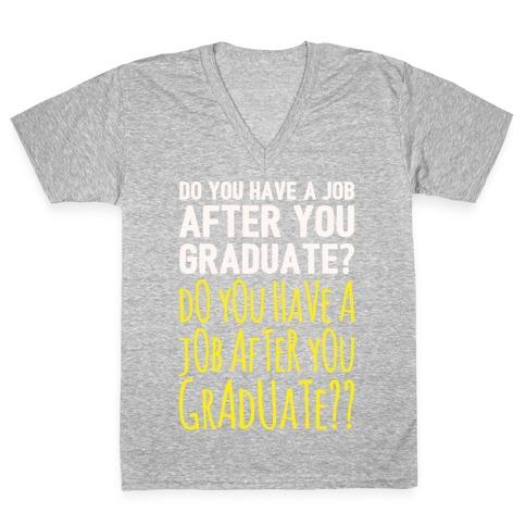 Do You Have A Job After You Graduate White Print V-Neck Tee Shirt