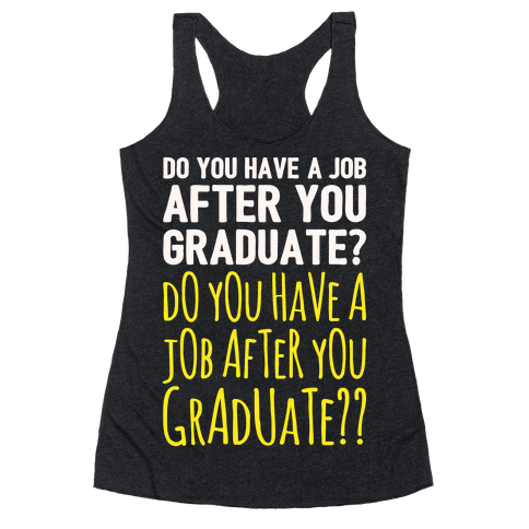 Do You Have A Job After You Graduate White Print Racerback Tank Top