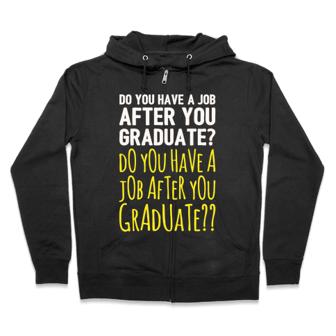 Do You Have A Job After You Graduate White Print Zip Hoodie