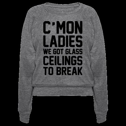 C'mon Ladies We Got Glass Ceilings To Break