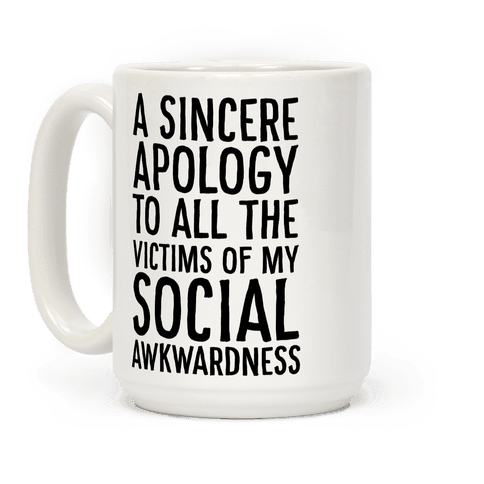 A Sincere Apology To All The Victims Of My Social Awkwardness Coffee Mug