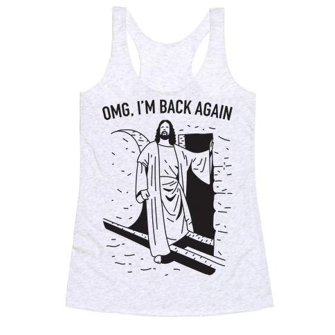 Omg, I'm Back Again Jesus Racerback Tank Top