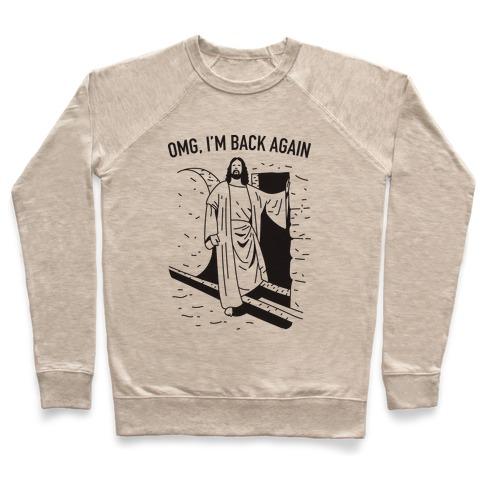 Omg, I'm Back Again Jesus Pullover