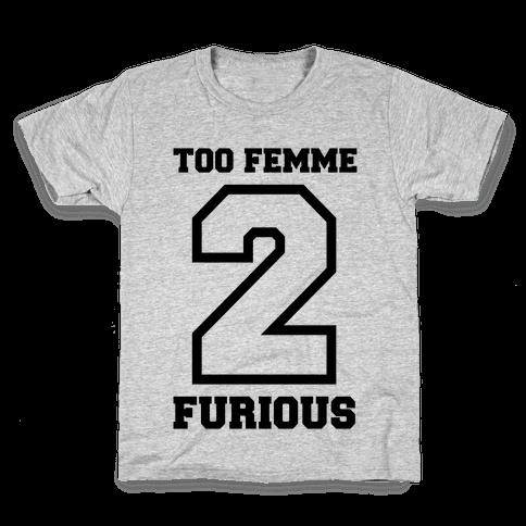 Too Femme 2 Furious Kids T-Shirt