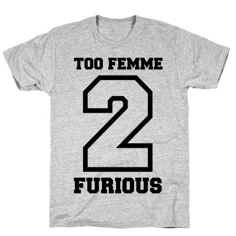 Too Femme 2 Furious T-Shirt