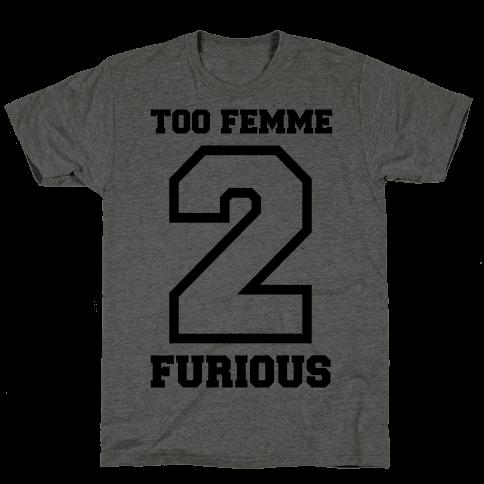 Too Femme 2 Furious Mens T-Shirt