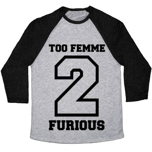 Too Femme 2 Furious Baseball Tee