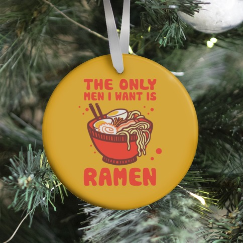 The Only Men I Want Is Ramen Ornament