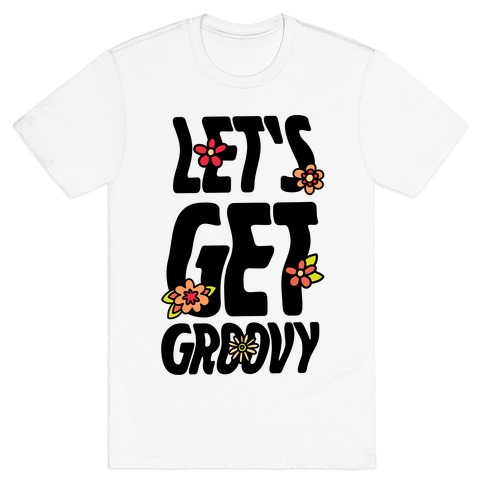 Let's Get Groovy T-Shirt