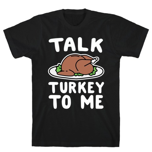 Talk Turkey To Me T-Shirt