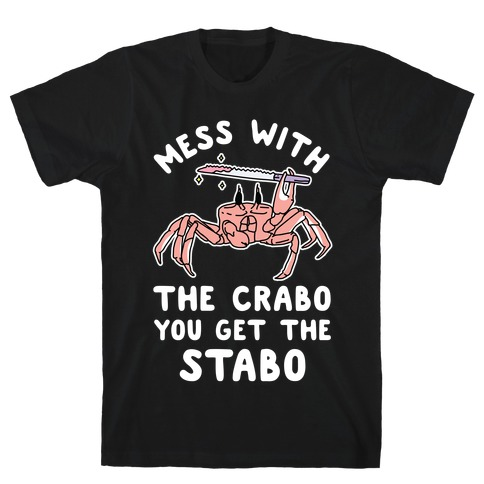 Mess With The Crabo You Get The Stabo T-Shirt
