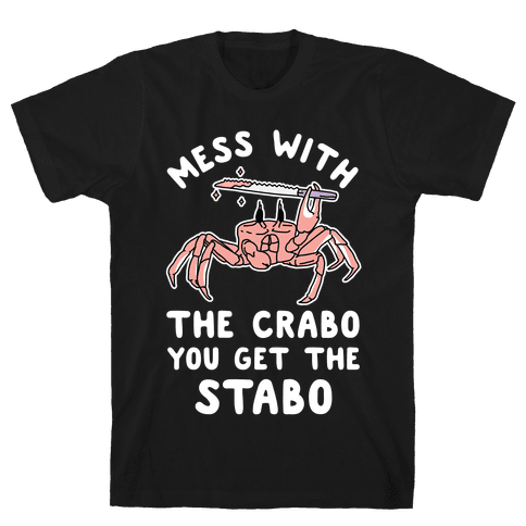 Mess With The Crabo You Get The Stabo Mens T-Shirt