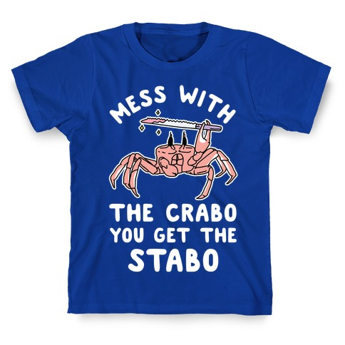 Mess With The Crabo You Get The Stabo T-Shirts | LookHUMAN