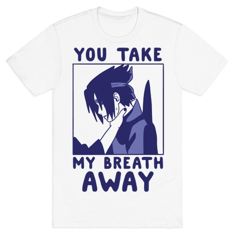 You Take My Breath Away - Choking Sasuke Meme T-Shirt