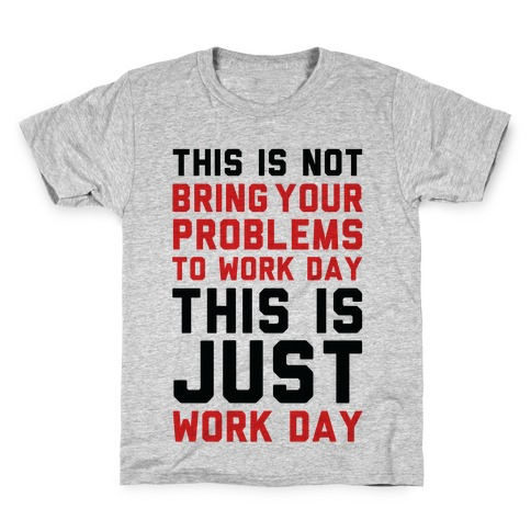This is Not Bring Your Problems to Work Day This is Just Work Day Kids T-Shirt