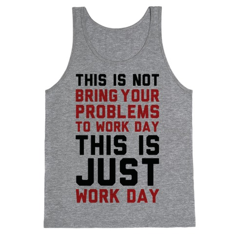 This is Not Bring Your Problems to Work Day This is Just Work Day Tank Top