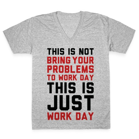 This is Not Bring Your Problems to Work Day This is Just Work Day V-Neck Tee Shirt