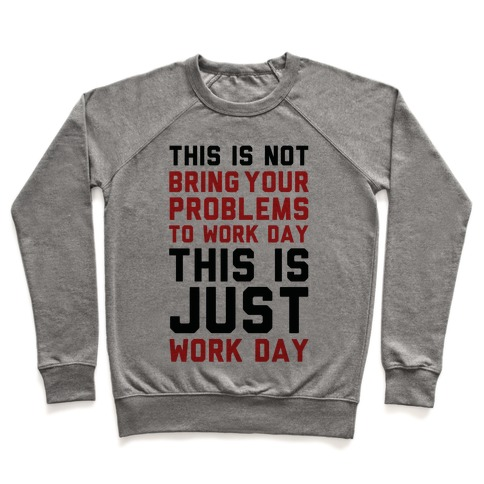 This is Not Bring Your Problems to Work Day This is Just Work Day Pullover