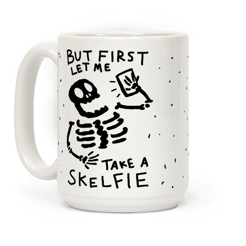 But First Let Me Take A Skelfie Skeleton Coffee Mug