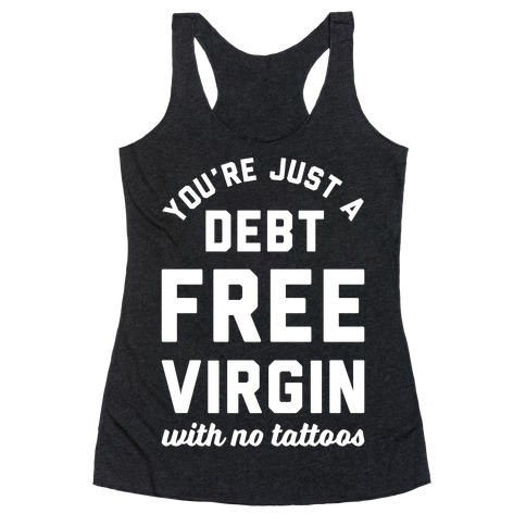 You're Just a Debt Free Virgin with No Tattoos Racerback Tank Top