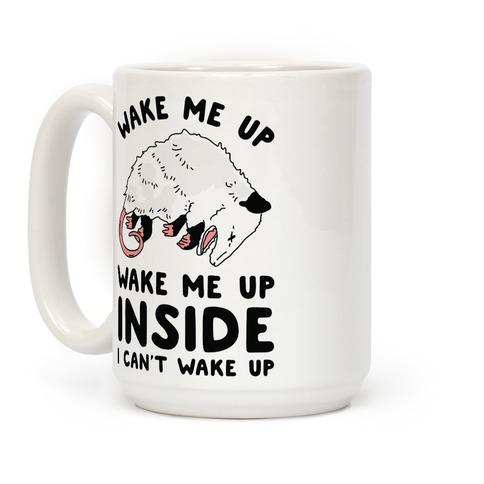Wake Me Up Wake Me Up Inside I Can't Wake Up Opossum Coffee Mug
