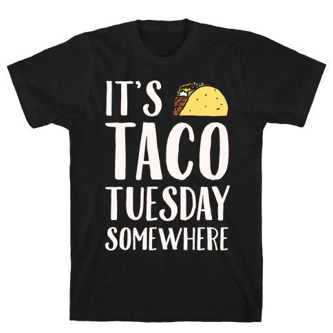 It's Taco Tuesday Somewhere White Print T-Shirt