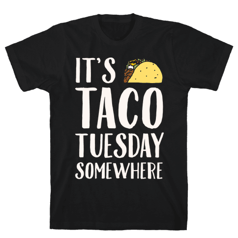 It's Taco Tuesday Somewhere White Print Mens T-Shirt
