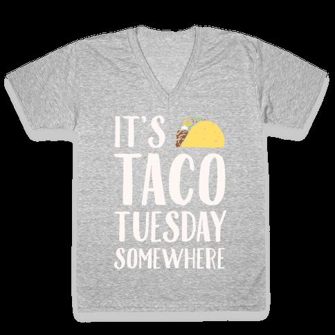 It's Taco Tuesday Somewhere White Print V-Neck Tee Shirt