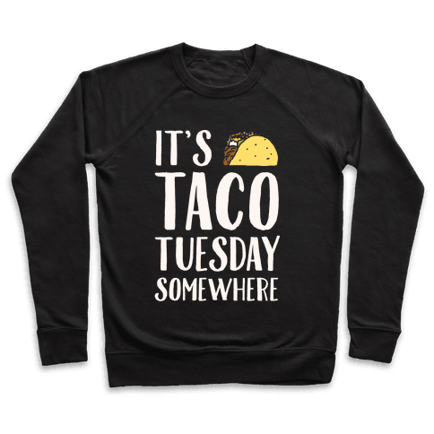 It's Taco Tuesday Somewhere White Print Pullover