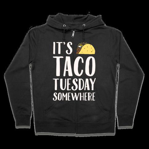It's Taco Tuesday Somewhere White Print Zip Hoodie