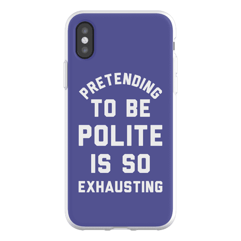 Pretending To Be Polite Is So Exhausting Phone Flexi-Case