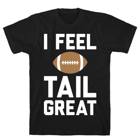 I Feel TailGREAT (White) Mens T-Shirt