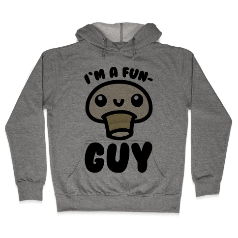 I'm A Fun Guy Hooded Sweatshirt