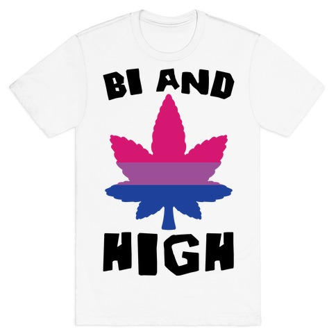 Bi And High T-Shirt