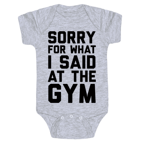 Sorry For What I Said At The Gym Baby Onesy