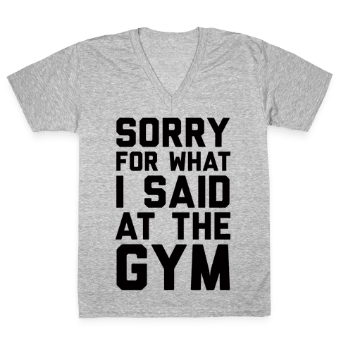 Sorry For What I Said At The Gym V-Neck Tee Shirt