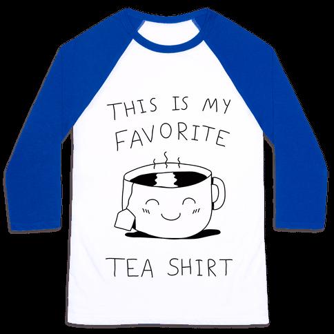 This Is My Favorite Tea Shirt Baseball Tee