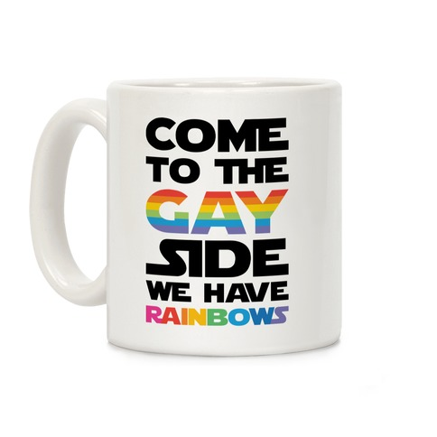Come To The Gay Side We Have Rainbows Coffee Mug