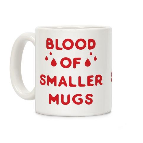 Blood Of Smaller Mugs Coffee Mug