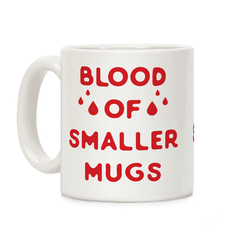 Blood Of Smaller Mugs Coffee Mug