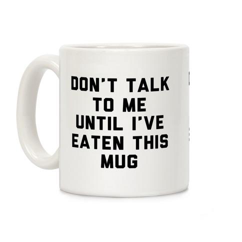 Don't Talk to Me Until I've Eaten This Mug Coffee Mug