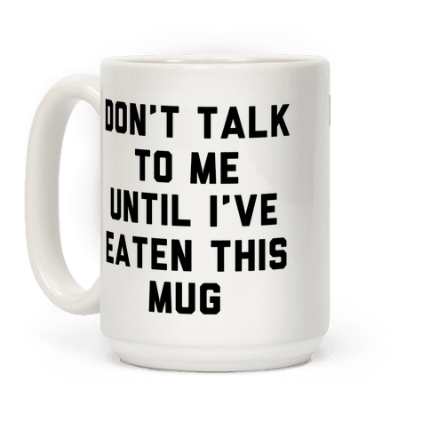 Don't Talk to Me Until I've Eaten This Mug Coffee Mug