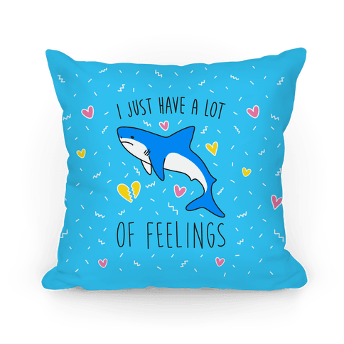 I Just Have A Lot Of Feelings - Shark Pillow
