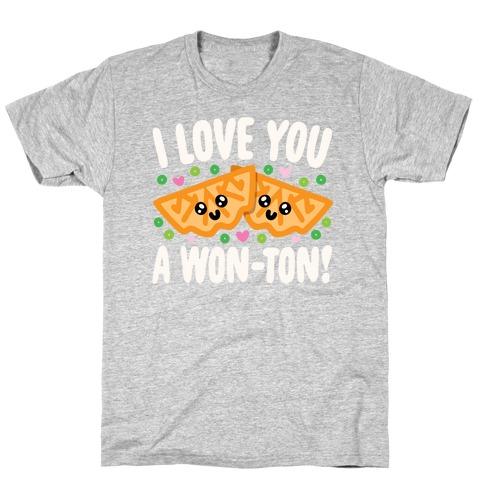 I Love You A Won-ton Food Pun Parody White Print T-Shirt