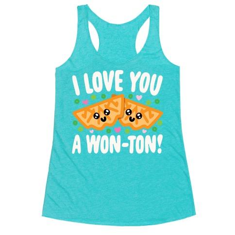 I Love You A Won-ton Food Pun Parody White Print Racerback Tank Top