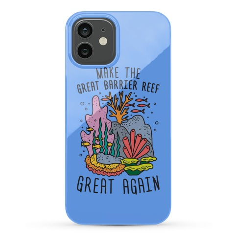 Make The Great Barrier Reef Great Again Phone Case