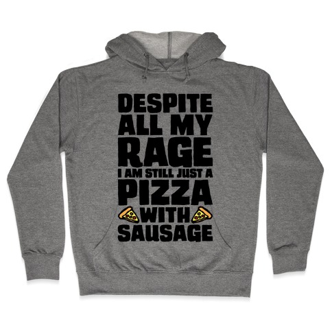 Despite All My Rage I Am Still Just A Pizza With Sausage Parody Hooded Sweatshirt