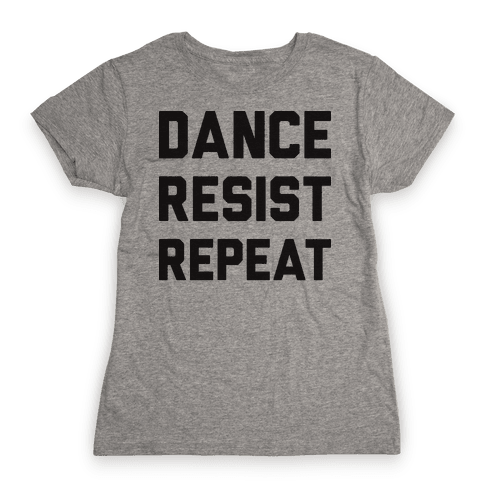 Dance Resist Repeat Womens T-Shirt