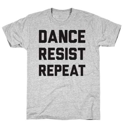 Dance Resist Repeat T-Shirt